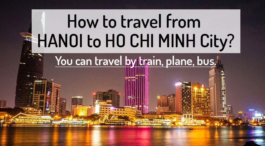 How to get from Hanoi to Ho Chi Minh (Saigon)