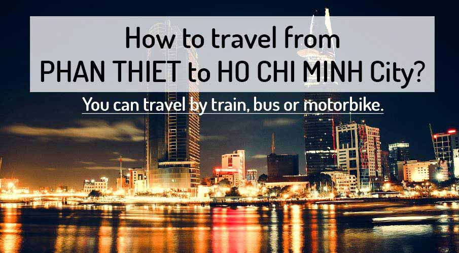 How to get from Phan Thiet to Ho Chi Minh City (Saigon)