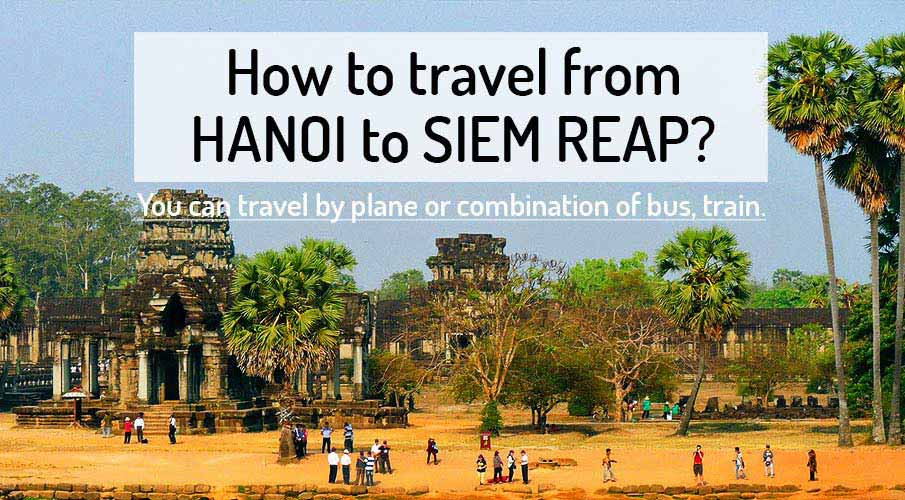 how to get from hanoi to siem reap angkor wat. Black Bedroom Furniture Sets. Home Design Ideas