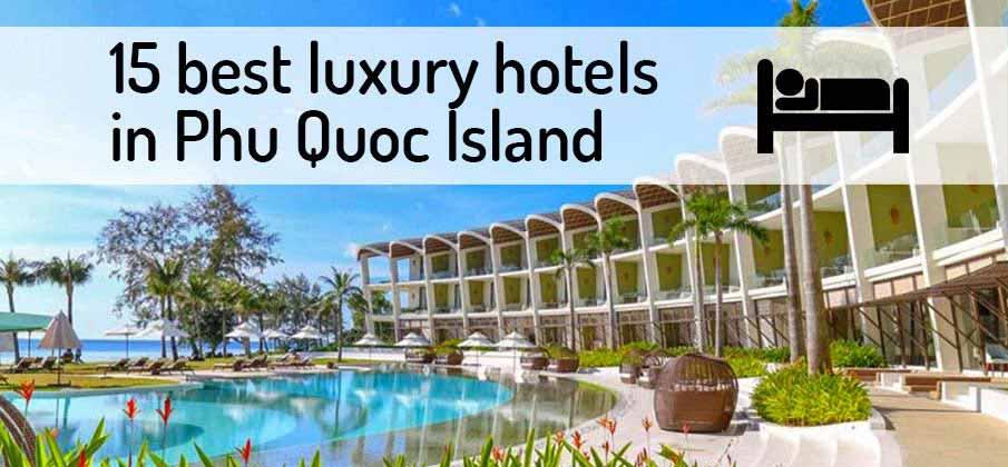 15 Best Luxury Hotels In Phu Quoc Island 2019 Northern Vietnam