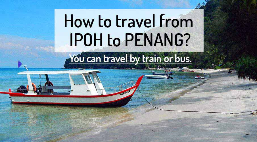 How to get from Ipoh to Penang