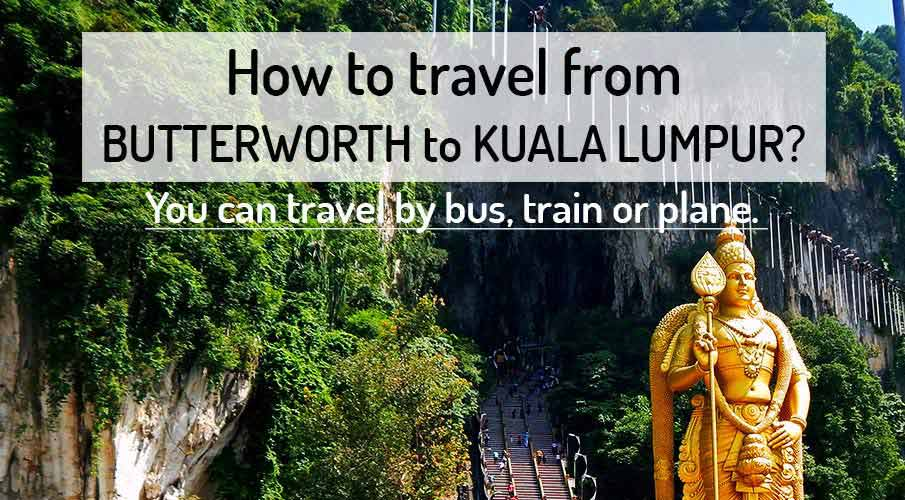 How to get from Butterworth to Kuala Lumpur