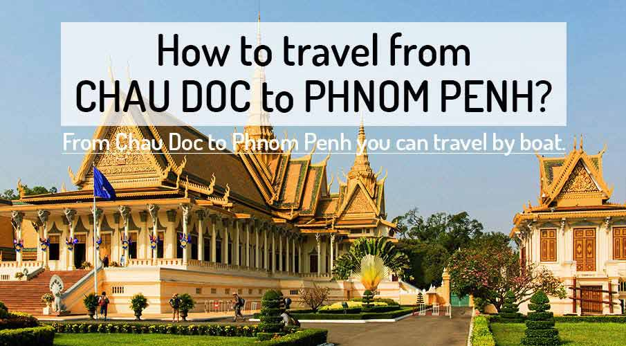 How to get from Chau Doc to Phnom Penh by boat