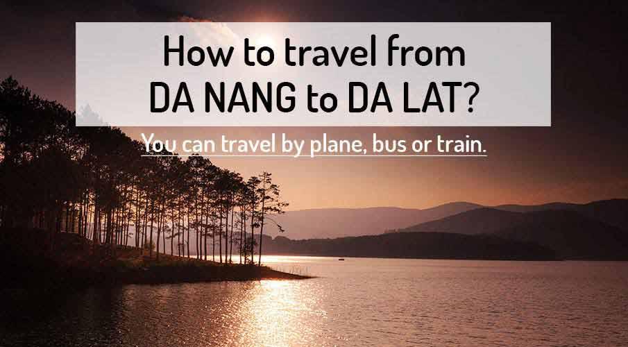 How to get from Da Nang to Da Lat