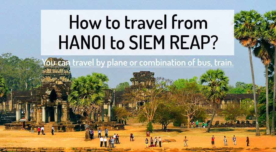 How to get from Hanoi to Siem Reap (Angkor Wat)