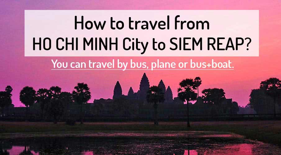 How to get from Ho Chi Minh to Siem Reap (Angkor Wat)